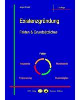 Existenzgründung - Fakten und Grundsätzliches - 3.aktualisierte Auflage