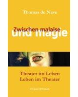 Buchcover: Zwischen Malaise und Magie. Theater im Leben – Leben im Theater