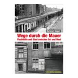 Berliner Unterwelten e.V.: Edition Berliner Unterwelten: Buchveröffentlichung: Wege durch die Mauer