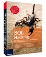 SQL Hacking - Hackerangriffe erkennen, abwehren und Datenbanken schützen