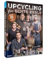 Upcycling für echte Kerle - Bauen statt Basteln und Altes neu aufwerten