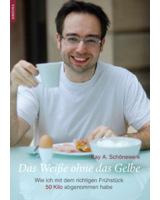 """""""Das Weiße ohne das Gelbe"""" - Wie ich mit dem richtigen Frühstück 50 Kilo abgenommen habe"""