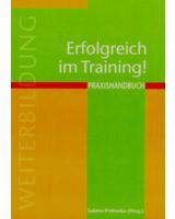 """""""Erfolgreich im Training: Praxishandbuch für TrainerInnen, DozentInnen und ReferentInnen"""""""