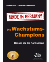 "R. Alter, C. Kalkbrenner: ""Die Wachstums - Champions – Made in Germany – Besser als die Konkurrenz"""