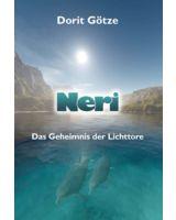 Neri - Das Geheimnis der Lichttore von Dorit Götze