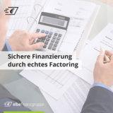 Sichere Finanzierung durch echtes Factoring