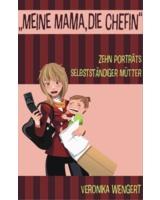 Zehn Porträts selbstständiger Mütter von Veronika Wengert