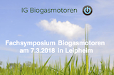 Fachsymposium Biogasmotoren am 7.3.2018 in Leipheim
